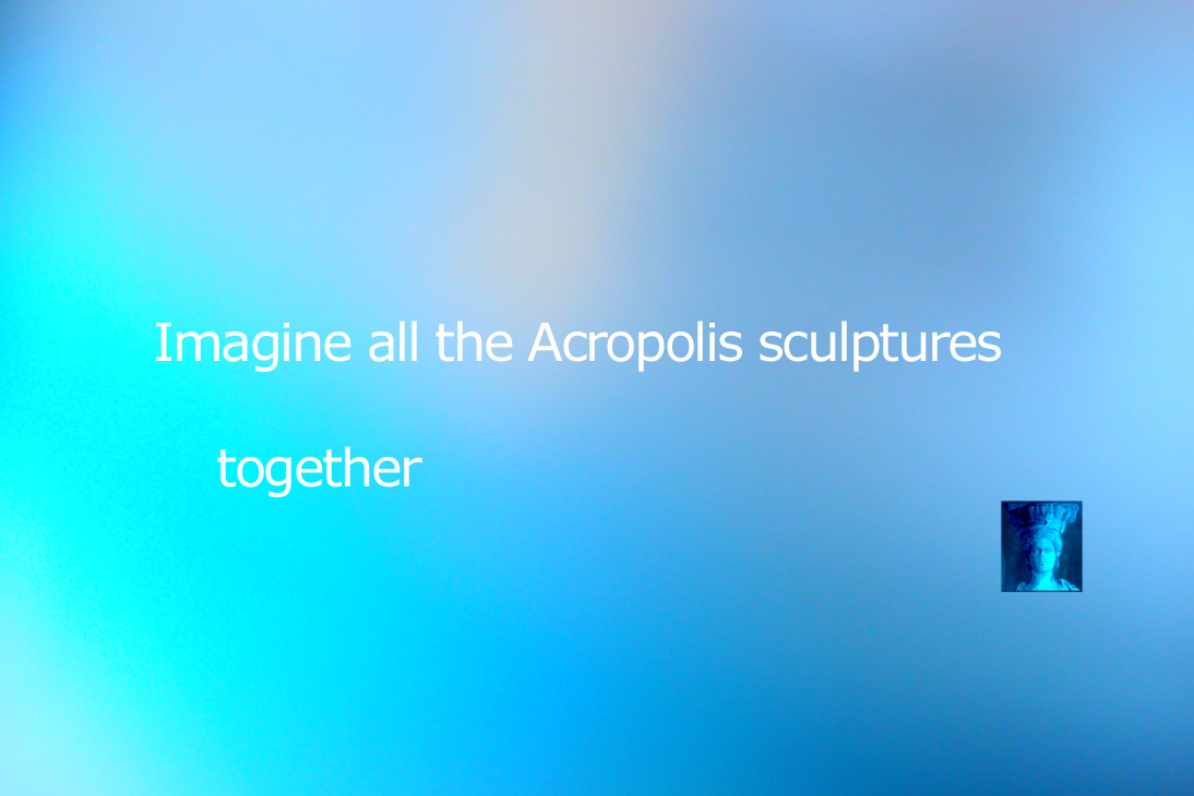 Imagine all the Acropolis sculptures together
